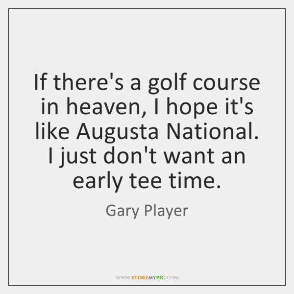 If there's a golf course in heaven, I hope it's like Augusta ...