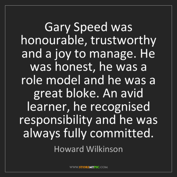 Howard Wilkinson: Gary Speed was honourable, trustworthy and a joy to manage....
