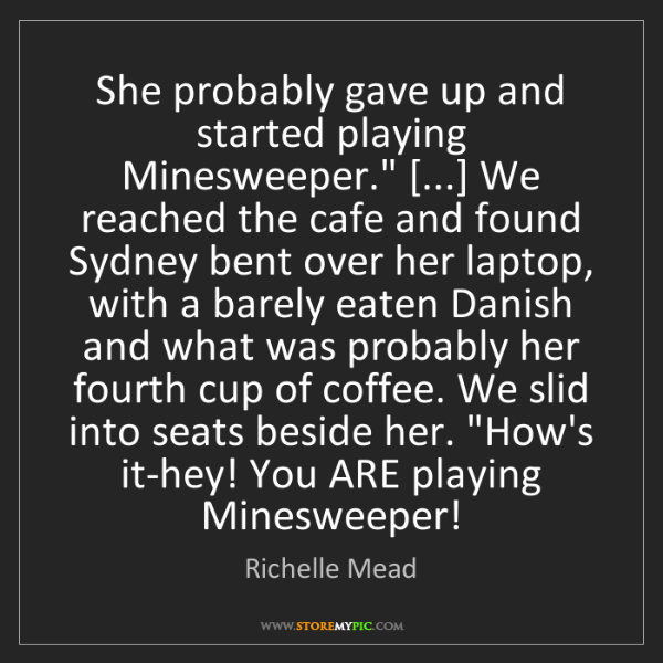 """Richelle Mead: She probably gave up and started playing Minesweeper.""""..."""