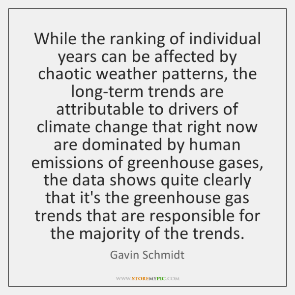 While the ranking of individual years can be affected by chaotic weather ...