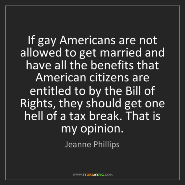 Jeanne Phillips: If gay Americans are not allowed to get married and have...