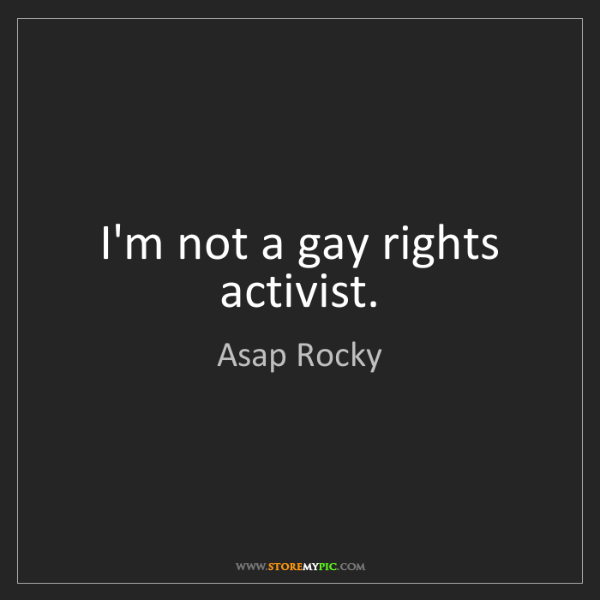 Asap Rocky: I'm not a gay rights activist.