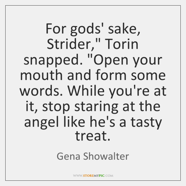 """For gods' sake, Strider,"""" Torin snapped. """"Open your mouth and form some ..."""