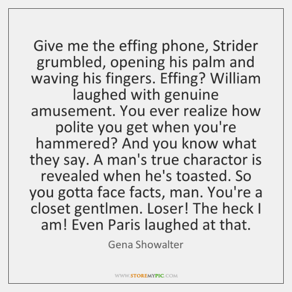 Give me the effing phone, Strider grumbled, opening his palm and waving ...