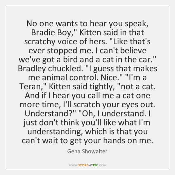 "No one wants to hear you speak, Bradie Boy,"" Kitten said in ..."