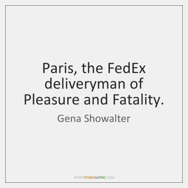 Paris, the FedEx deliveryman of Pleasure and Fatality.