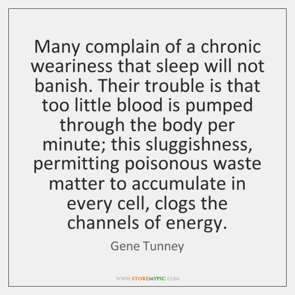 Many complain of a chronic weariness that sleep will not banish. Their ...