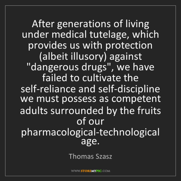 Thomas Szasz: After generations of living under medical tutelage, which...