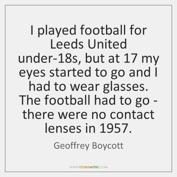 I played football for Leeds United under-18s, but at 17 my eyes ...