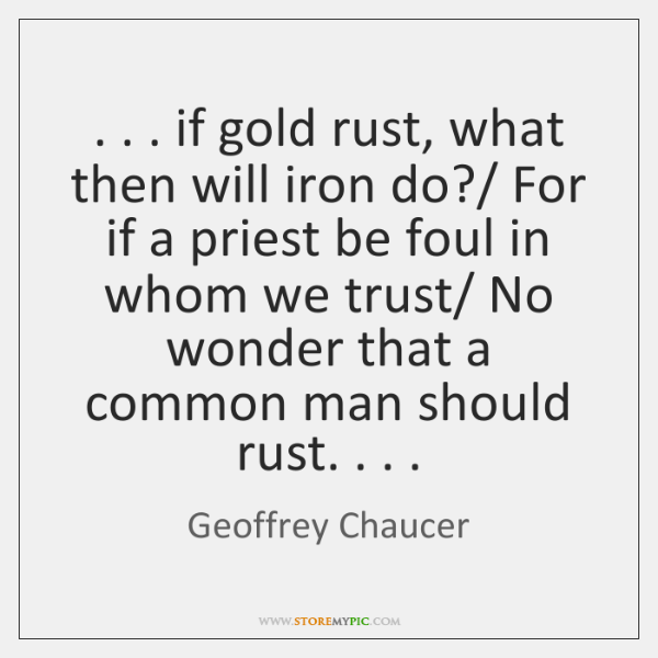 . . . if gold rust, what then will iron do?/ For if a priest ...