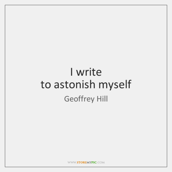 I write   to astonish myself