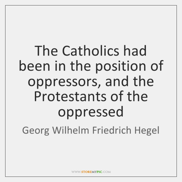 The Catholics had been in the position of oppressors, and the Protestants ...