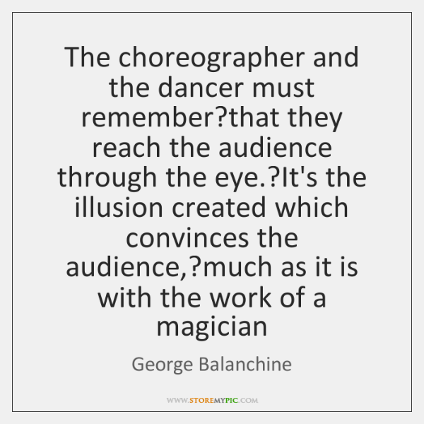The choreographer and the dancer must remember?that they reach the audience ...