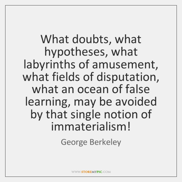 What doubts, what hypotheses, what labyrinths of amusement, what fields of disputation, ...