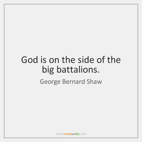 God is on the side of the big battalions.