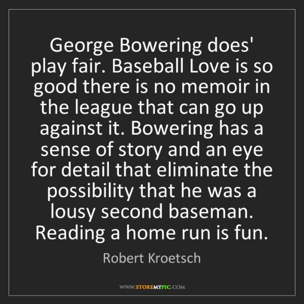 Robert Kroetsch: George Bowering does' play fair. Baseball Love is so...