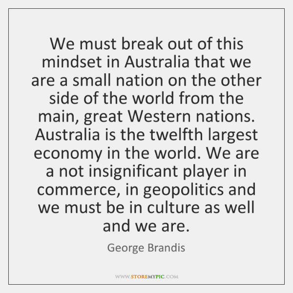 We must break out of this mindset in Australia that we are ...