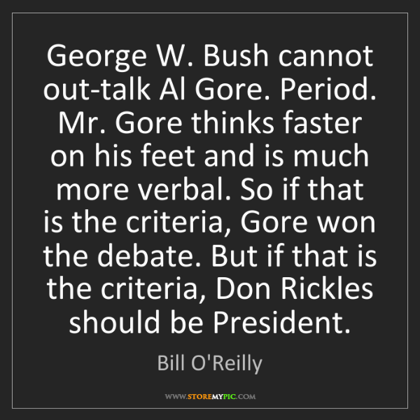 Bill O'Reilly: George W. Bush cannot out-talk Al Gore. Period. Mr. Gore...