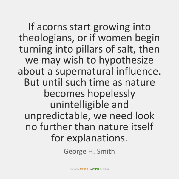 If acorns start growing into theologians, or if women begin turning into ...