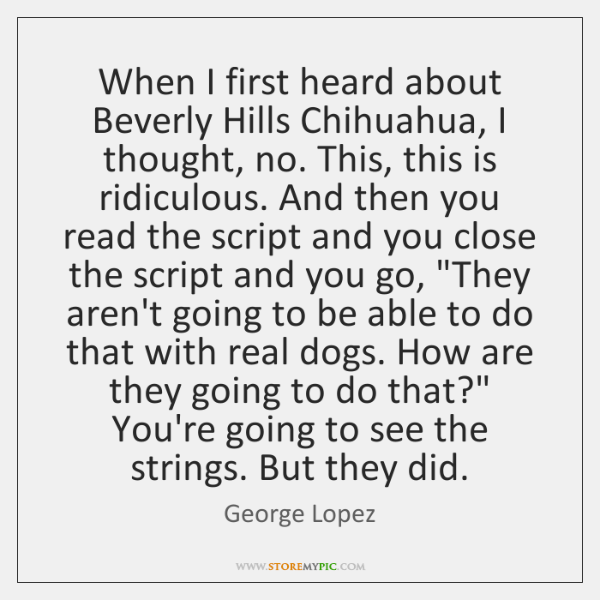 When I first heard about Beverly Hills Chihuahua, I thought, no. This, ...