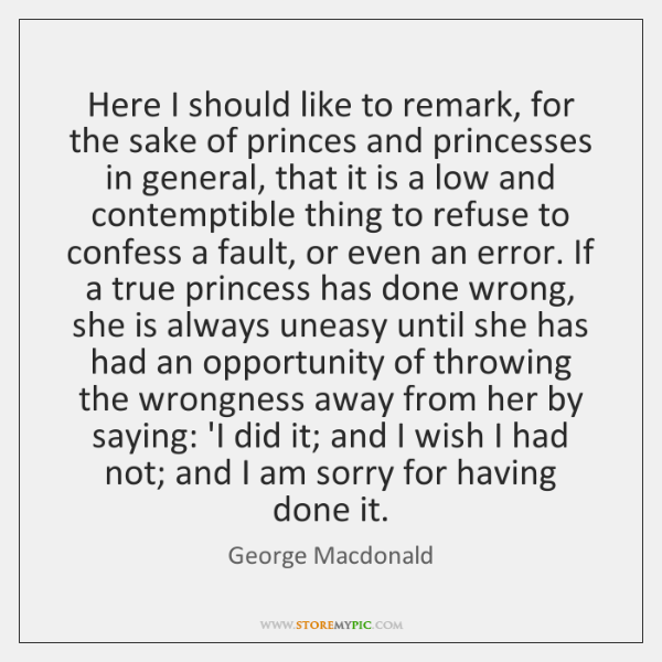 Here I should like to remark, for the sake of princes and ...