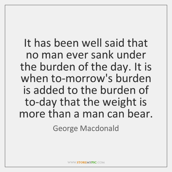 It has been well said that no man ever sank under the ...