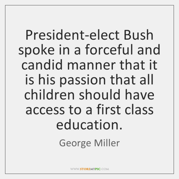 President-elect Bush spoke in a forceful and candid manner that it is ...