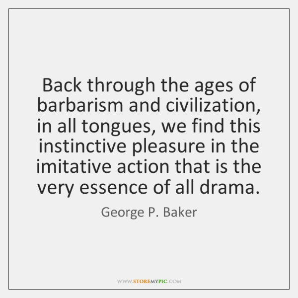 Back through the ages of barbarism and civilization, in all tongues, we ...