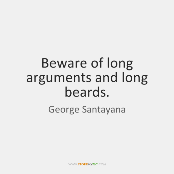 Beware of long arguments and long beards.