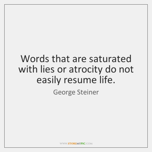 Words that are saturated with lies or atrocity do not easily resume ...