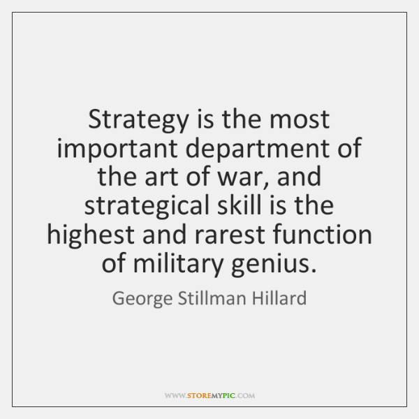 Strategy is the most important department of the art of war, and ...