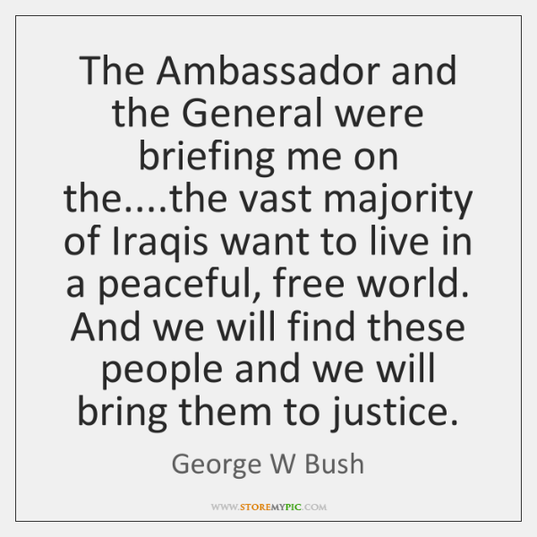 The Ambassador and the General were briefing me on the....the vast ...