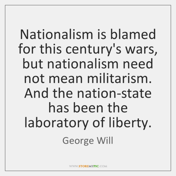 Nationalism is blamed for this century's wars, but nationalism need not mean ...