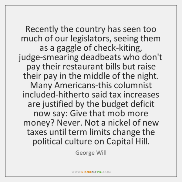 Recently the country has seen too much of our legislators, seeing them ...