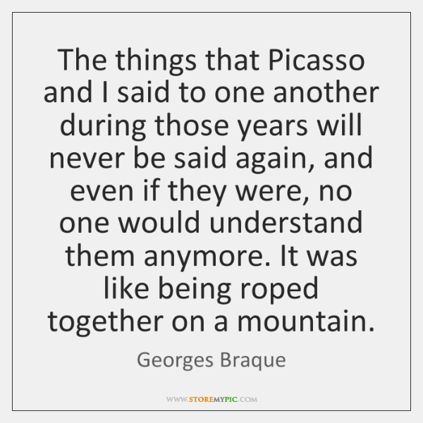 The things that Picasso and I said to one another during those ...