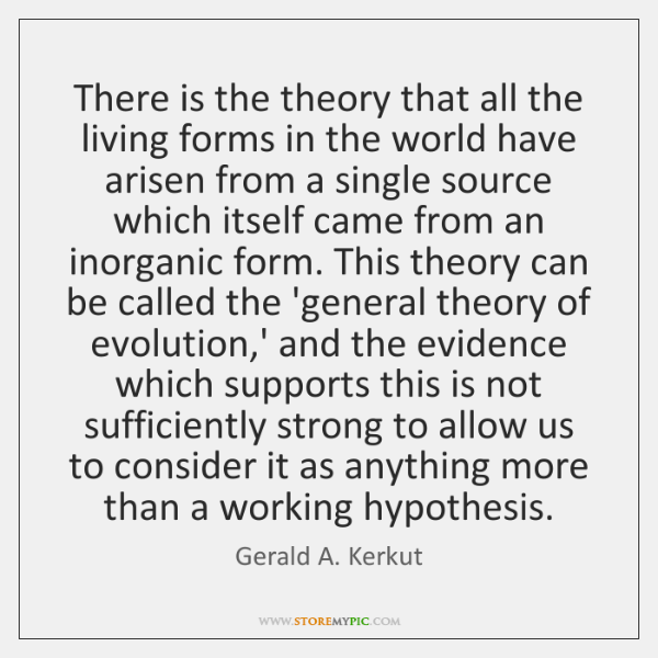There is the theory that all the living forms in the world ...