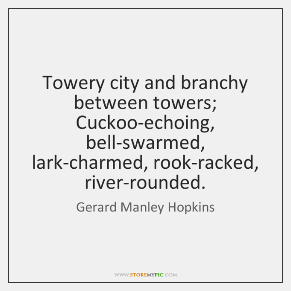 Towery city and branchy between towers; Cuckoo-echoing, bell-swarmed, lark-charmed, rook-racked, riv