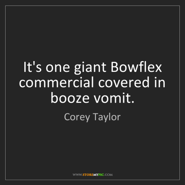 Corey Taylor: It's one giant Bowflex commercial covered in booze vomit.