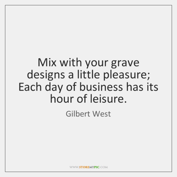 Mix with your grave designs a little pleasure; Each day of business ...