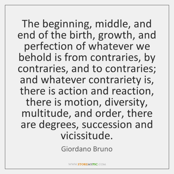 The beginning, middle, and end of the birth, growth, and perfection of ...
