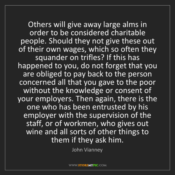 John Vianney: Others will give away large alms in order to be considered...