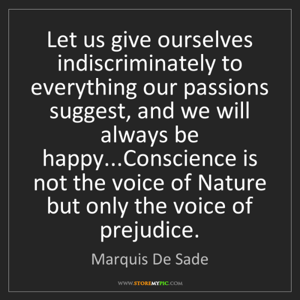 Marquis De Sade: Let us give ourselves indiscriminately to everything...