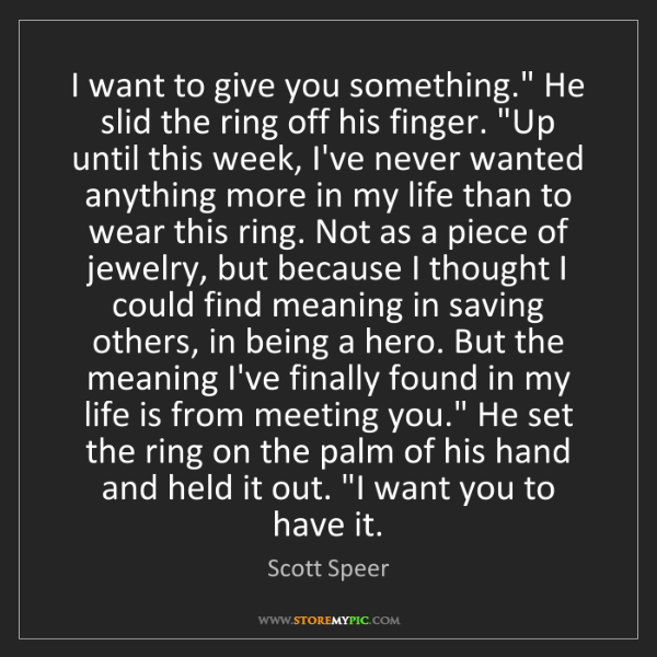 """Scott Speer: I want to give you something."""" He slid the ring off his..."""