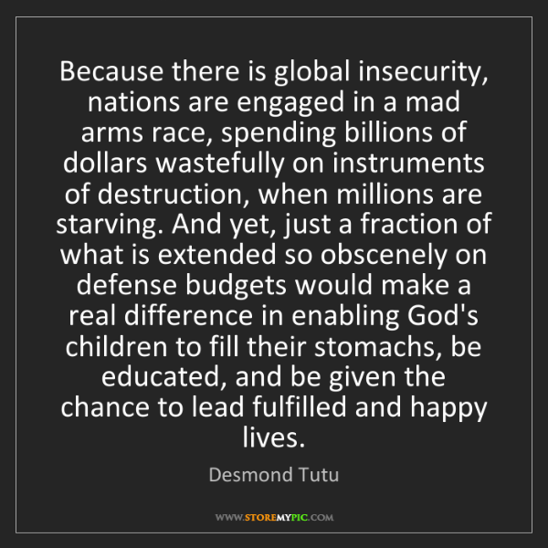 Desmond Tutu: Because there is global insecurity, nations are engaged...