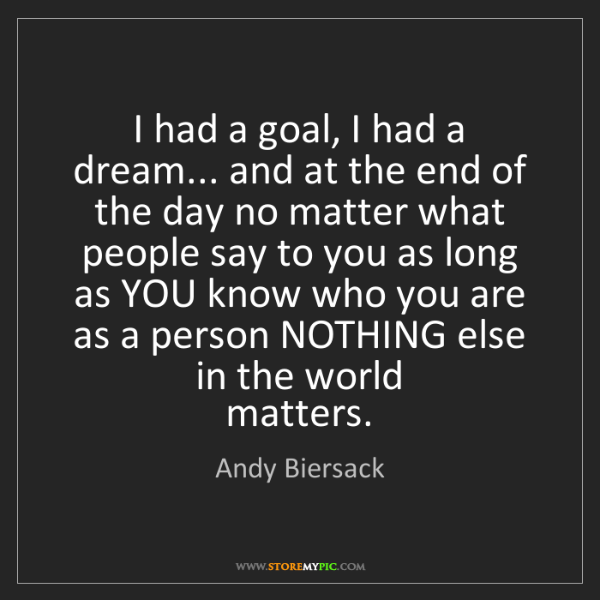 Andy Biersack: I had a goal, I had a dream... and at the end of the...