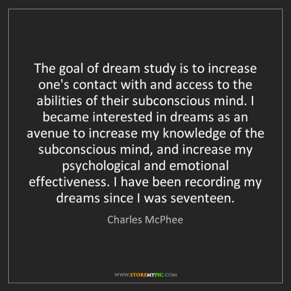 Charles McPhee: The goal of dream study is to increase one's contact...