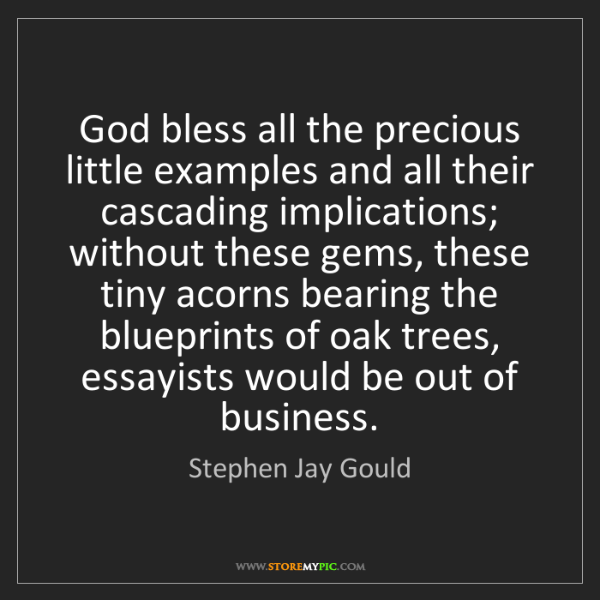 Stephen Jay Gould: God bless all the precious little examples and all their...