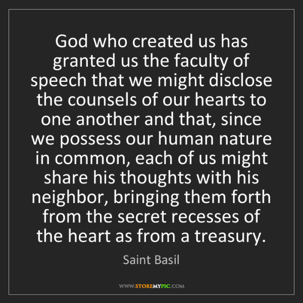 Saint Basil: God who created us has granted us the faculty of speech...