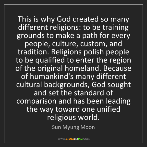 Sun Myung Moon: This is why God created so many different religions:...
