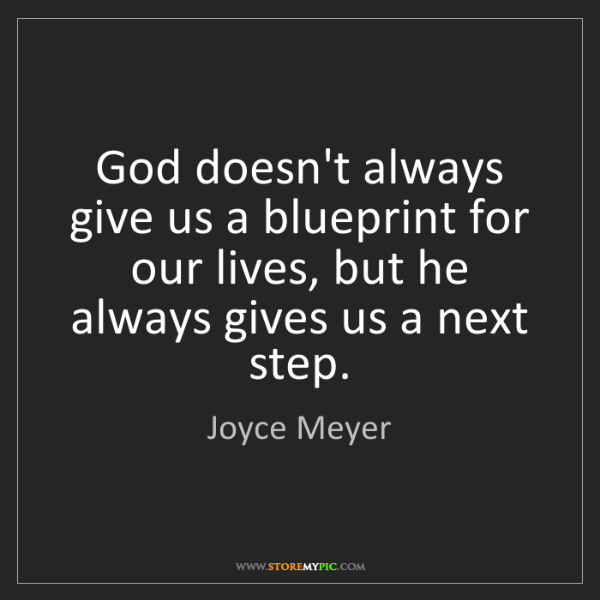 Joyce Meyer: God doesn't always give us a blueprint for our lives,...